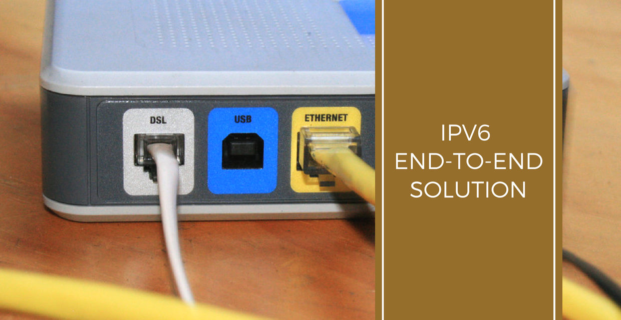 IPv6 End-to-End Solution