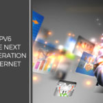 IPv6 - The Next Generation Internet
