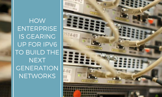 How Enterprise is gearing up for IPv6 to build  the Next Generation Networks