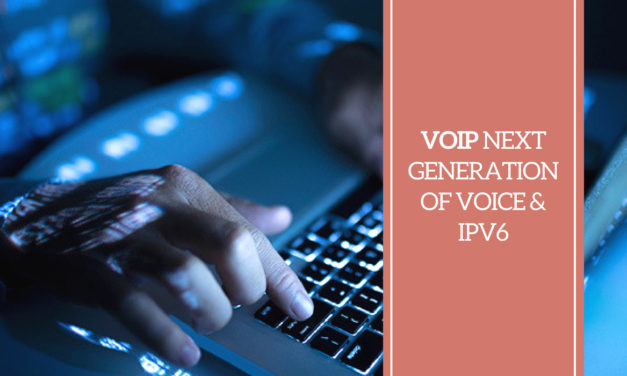 VoIP – Next Generation of Voice & IPv6