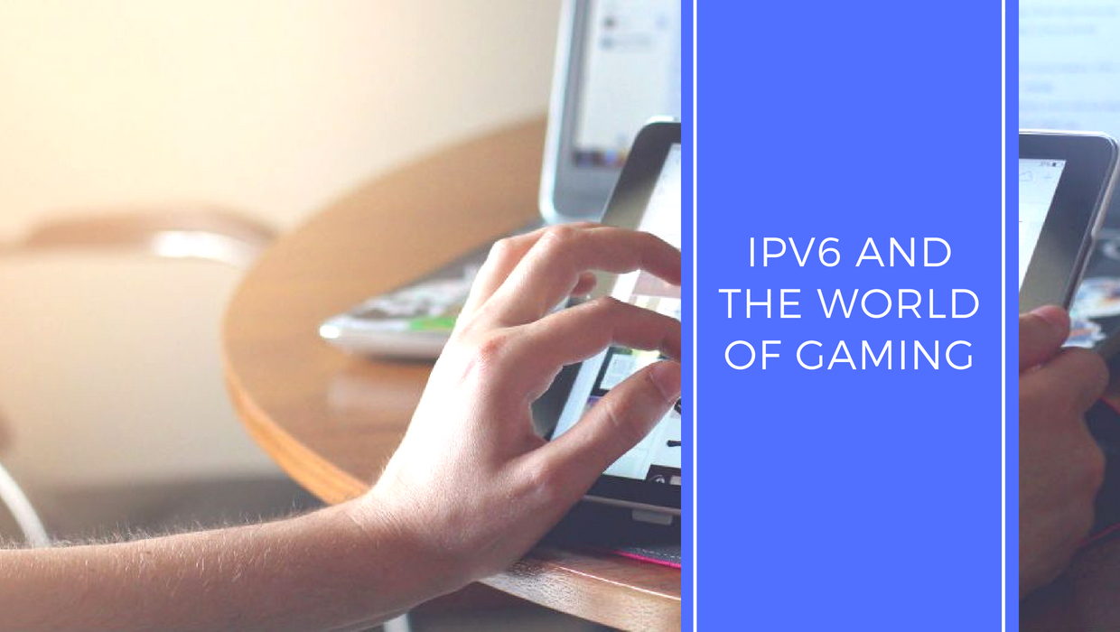 IPv6 and The World of Gaming   IPv6 com