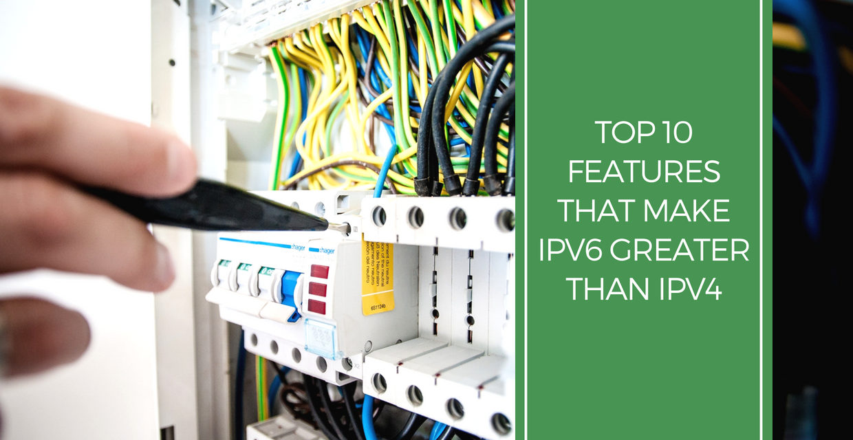 Top 10 Features that make IPv6 Better than IPv4