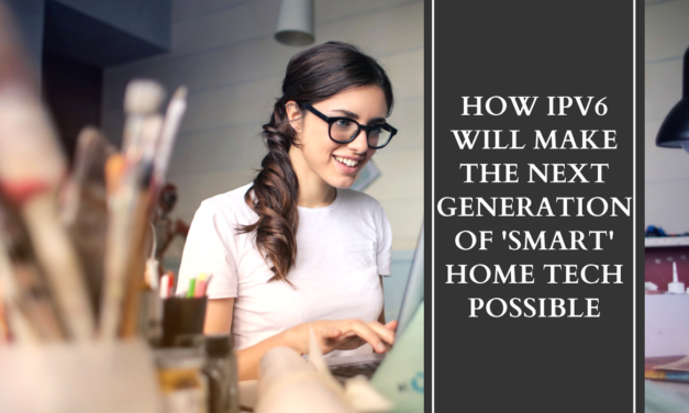 How IPv6 Will Make the Next Generation Of 'Smart' Home Tech Possible