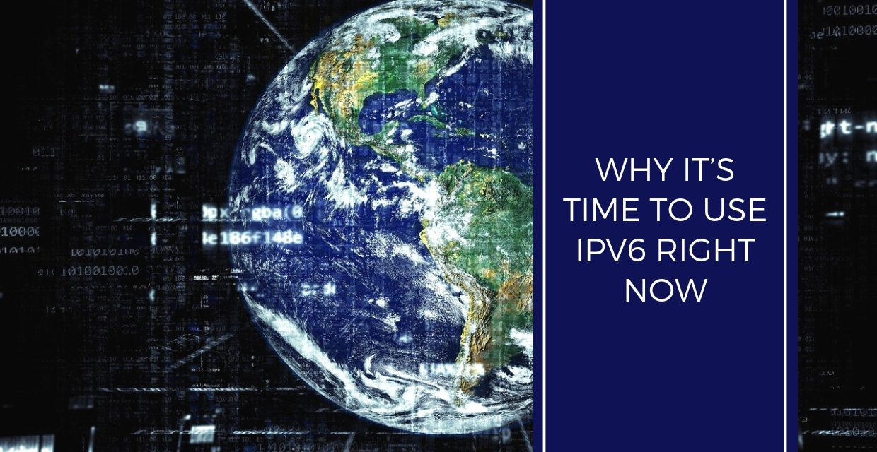 Why It's Time To Use IPv6 Right Now