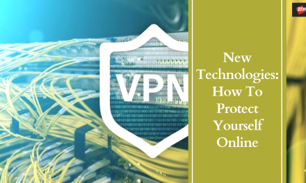 New Technologies: How To Protect Yourself Online