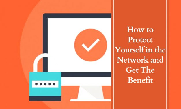 How to Protect Yourself in the Network and Get The Benefit