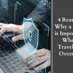 4 Reasons Why a VPN is Important When Traveling Overseas