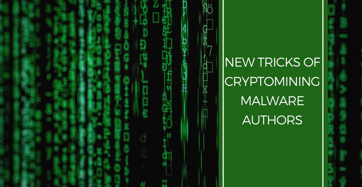 New Tricks of Cryptomining Malware Authors
